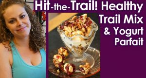 Healthy Snacks & Weight Loss Tips: Homemade Trail Mix Bars & Parfait, High Protein, Vegetarian